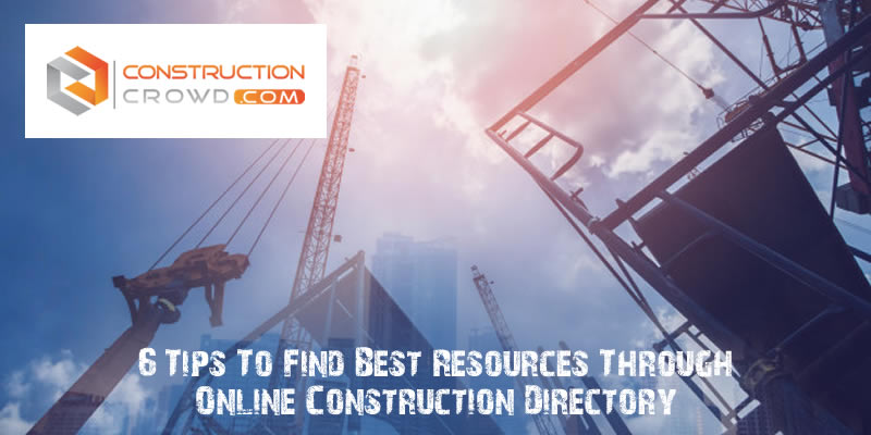 6 Tips To Find Best Resources Through Online Construction Directory