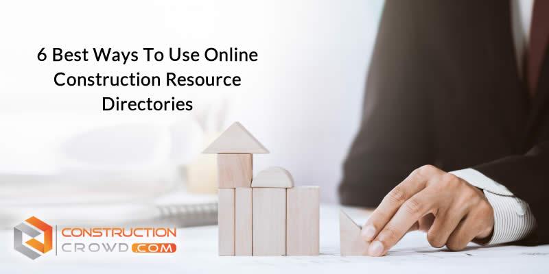 6 Best Ways to Use Online Construction Resource Directories