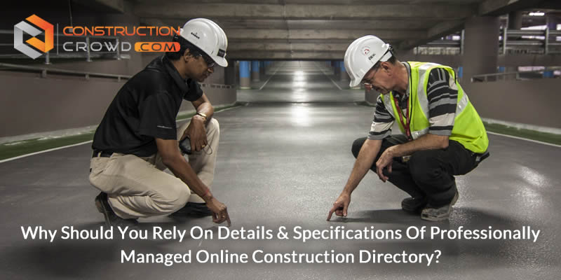Why Should You Rely on Details & Specifications of Professionally Managed Online Construction Directory?