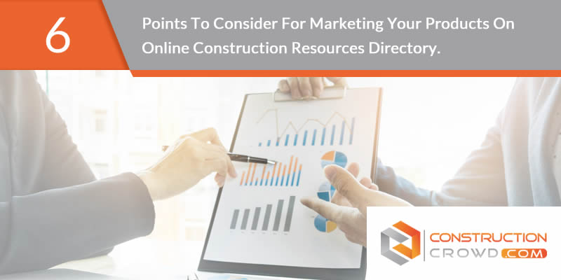 6 Points to Consider for Marketing Your Products on Online Construction Resources Directory.