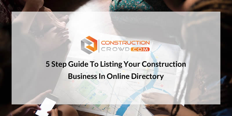 5 Step Guide to Listing Your Construction Business in Online Directory