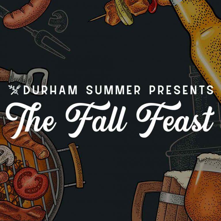 Durham Summer Presents: The Fall Feast!