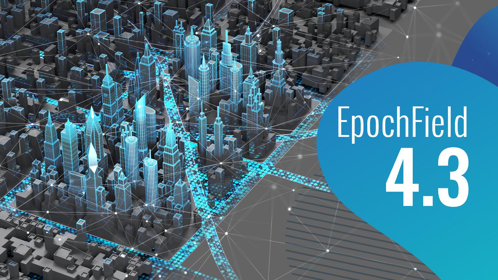 Announcing EpochField 4.3