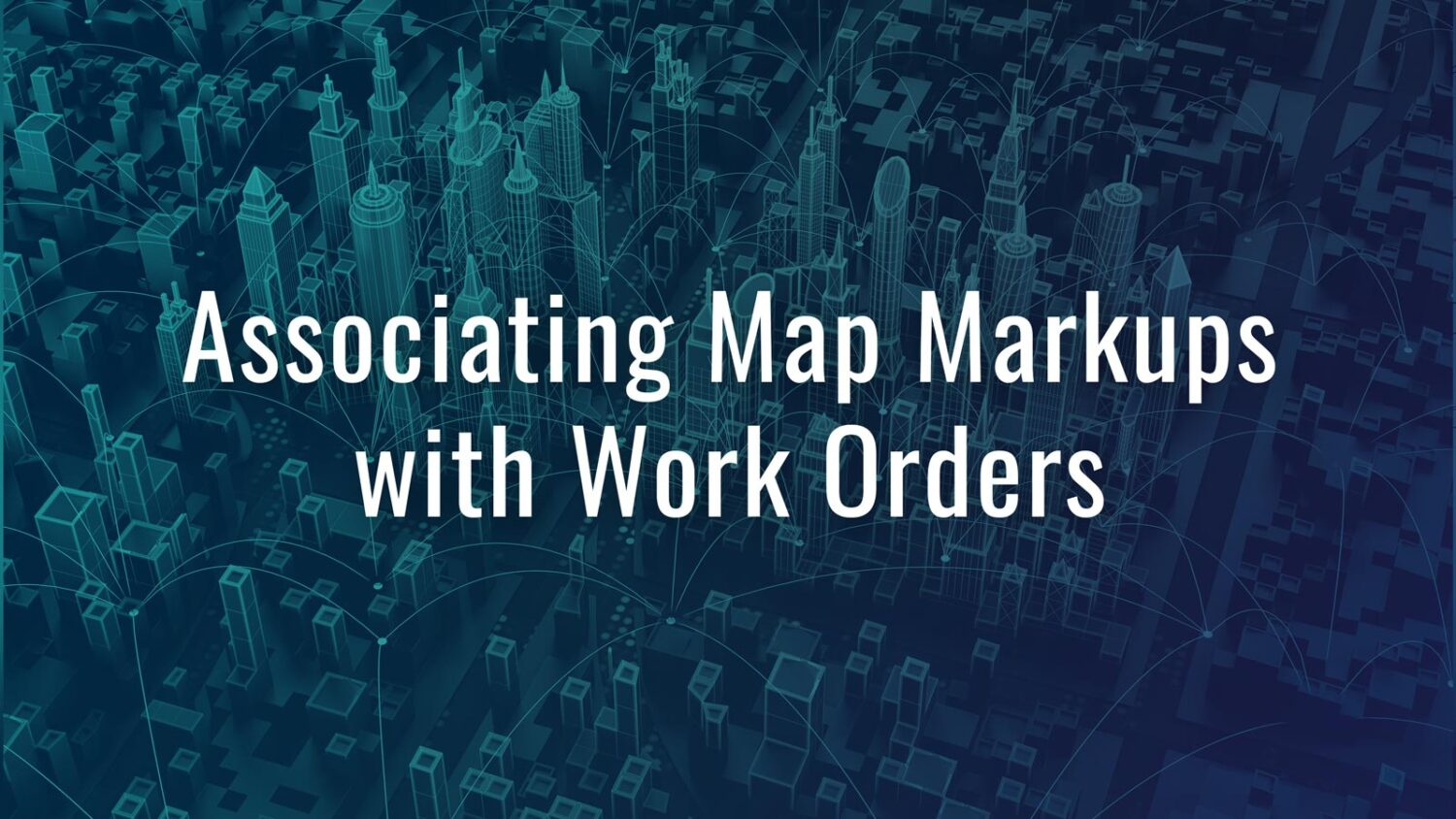Associating Map Markups with Work Orders