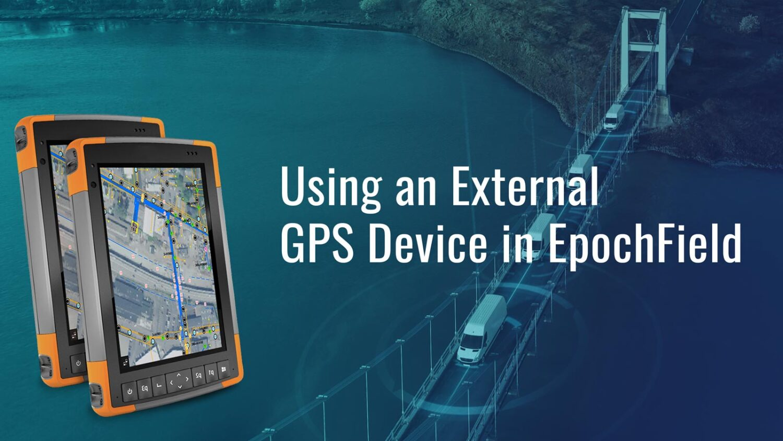 Using an External GPS Device in EpochField