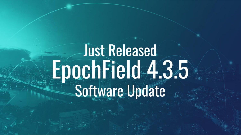 Just Released: EpochField 4.3.5