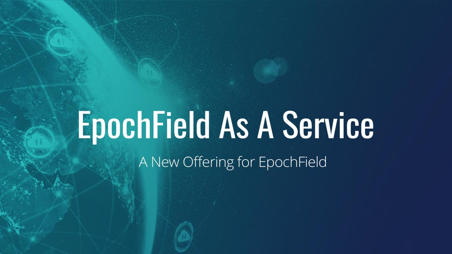 EpochField As A Service – A New Offering for EpochField