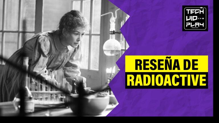 [Reseña] Radioactive (2020) La historia de una mujer que cambio el mundo de la ciencia