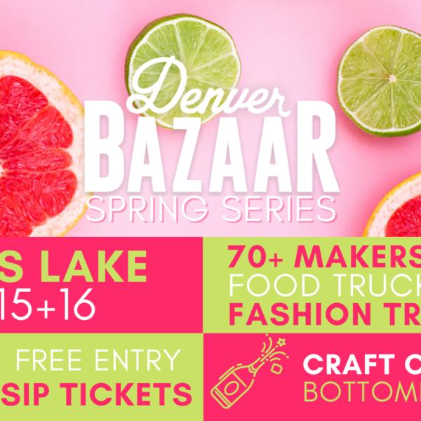 Denver Bazaar Spring Series Sloan's Lake May 15, 16