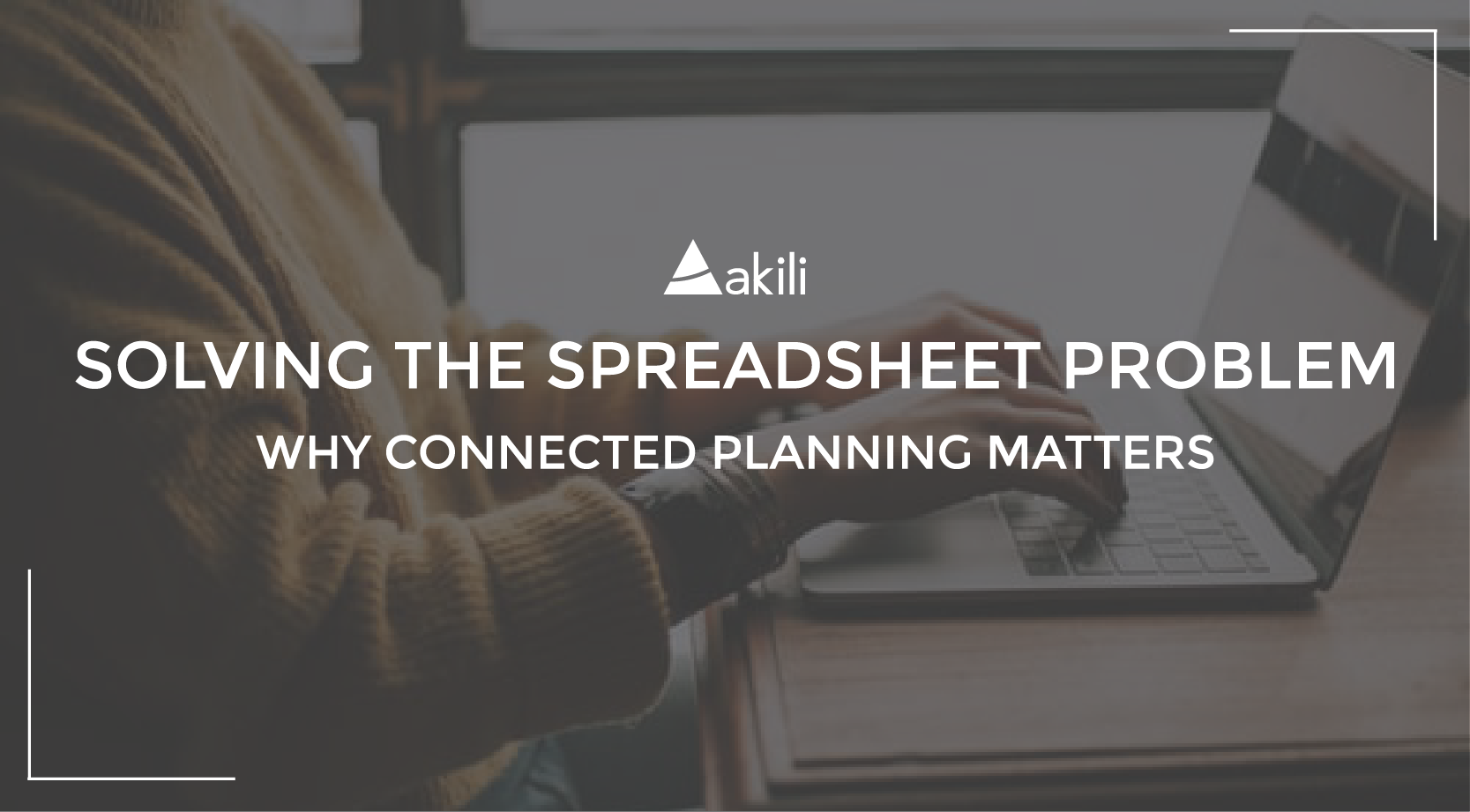 Solving the Spreadsheet Problem – Why Connected Planning Matters