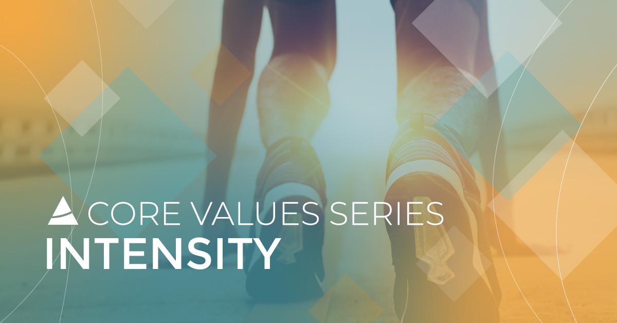 Core Values Series: Intensity
