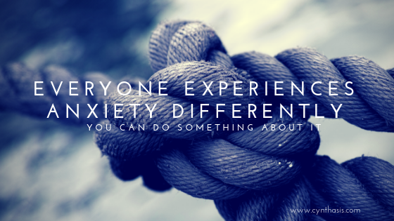 Everyone Experiences Anxiety Differently: You Can Do Something About It