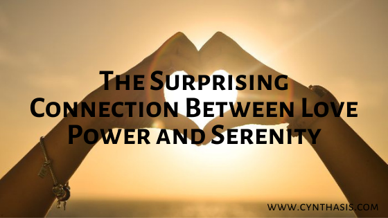 The Surprising Connection Between Love, Power and Serenity