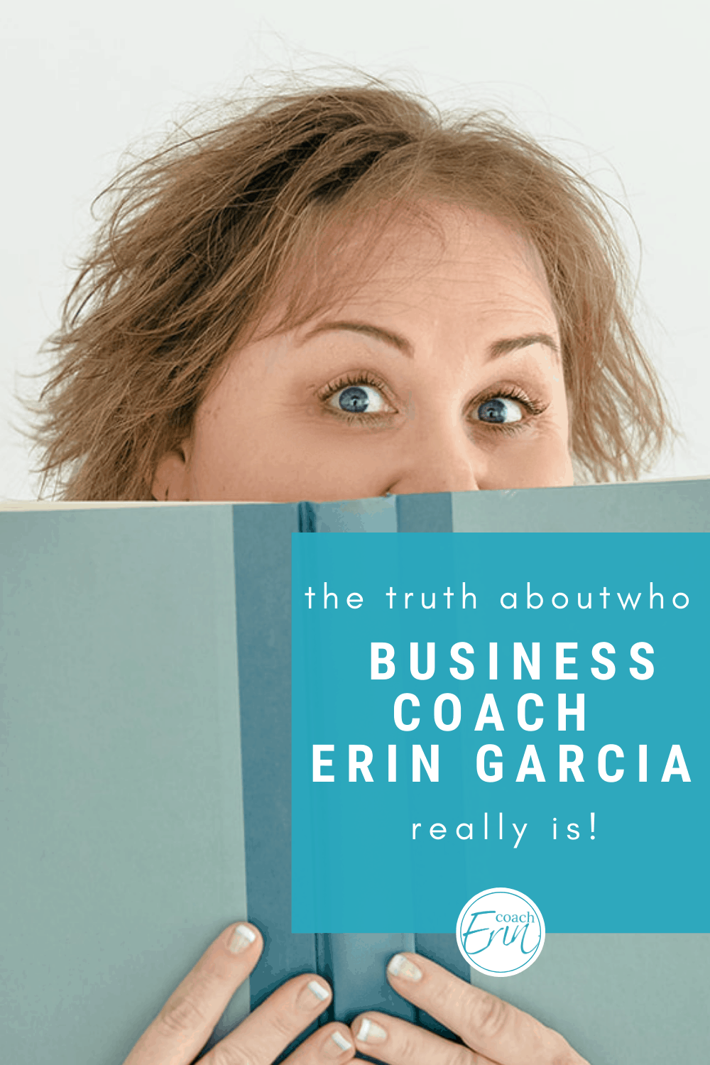 The truth about who business Coach Erin Garcia really is