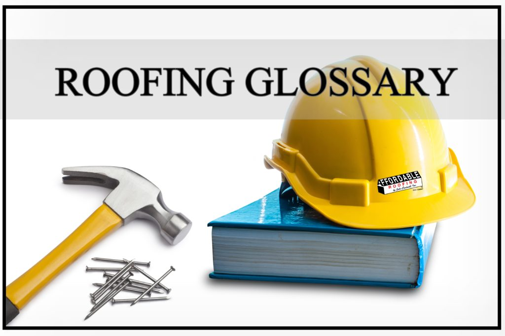 Affordable Roofing Glossary and Roofing Terms to know