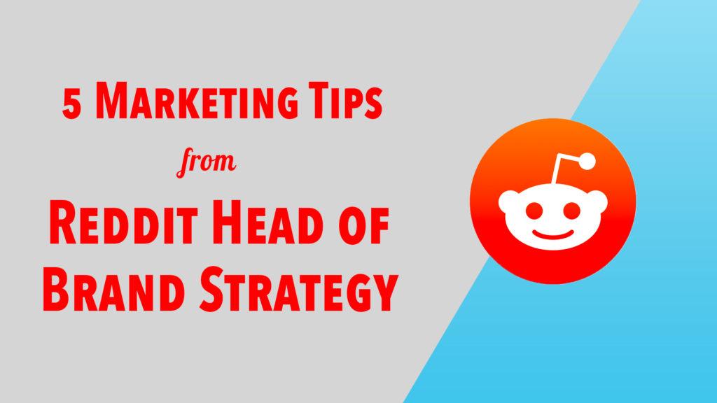 Reddit logo next to words 5 Marketing Tips from Reddit Head of Brand Strategy for Reddit Marketing