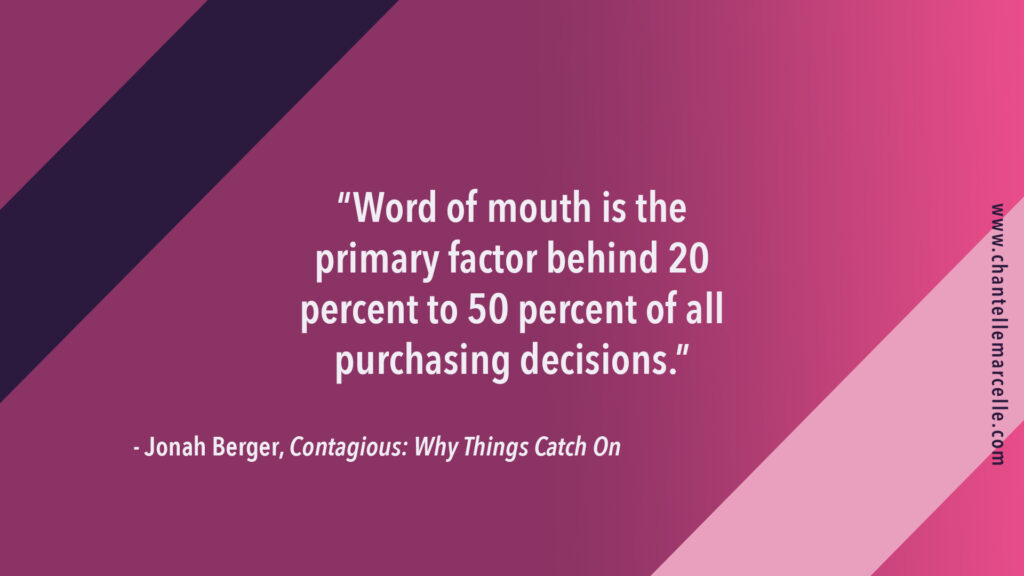 "Quote by Jonah Berger in his book Contagious: ""Word of mouth is the primary factor behind 20% to 50% of all purchasing decisions."""