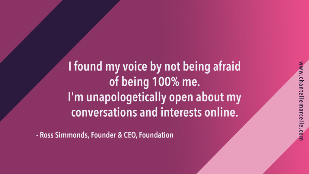 Ross Simmonds, CEO and Founder of Foundation Marketing: I found my voice by not being afraid of being 100% me.