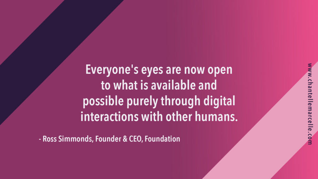"""""""everyone's eyes are now open to what is available and possible purely through digital interactions with other humans.""""quote by Ross Simmonds, content marketer"""
