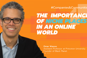 BlackPlanet Founder Omar Wasow: The Importance of Niche Places in an Online World, interview featured on the Companies & Communities podcast