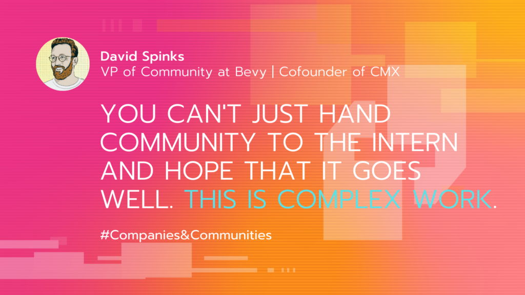 """illustrated card of quote from VP of Community at Bevy David Spinks about community building strategy: """"You can't just hand community to the intern and hope that it goes well. This is complex work."""""""