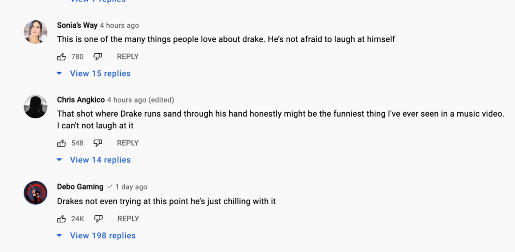 """screenshot of comments from the youtube music video for drake song way 2 sexy. the top comment is """"this is one of the many things people love about drake. he's not afraid to laugh at himself,"""" referencing the parodical theme of the video with drake even recreating a backstreet boys music video with 3 other rappers"""