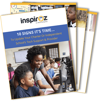 10 SIGNS IT'S TIME... To Update Your Charter Or Independent School's Tech Support & Provider Whitepaper
