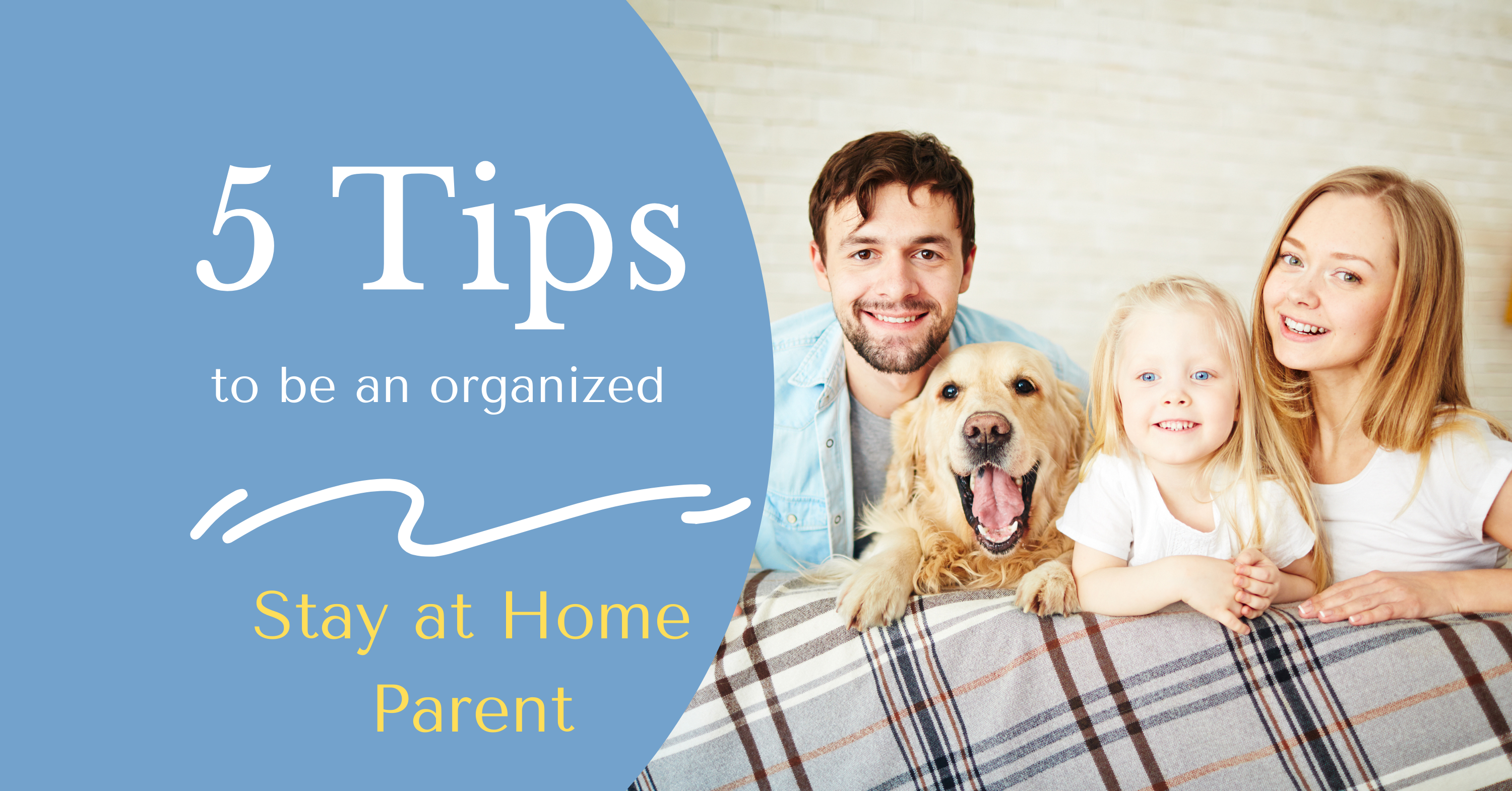 5 Tips to be an Organized Stay-at-Home Parent!