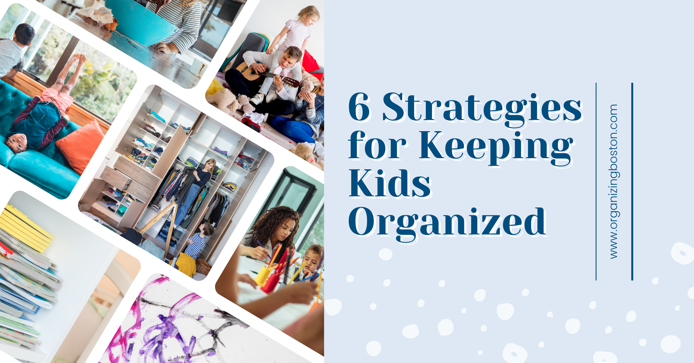 6 Strategies for Keeping Kids Organized