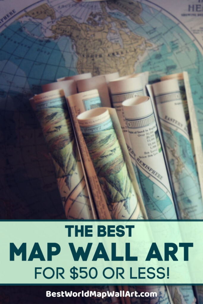 The Best Map Wall Art for $50 or Less by BestWorldMapWallArt.com