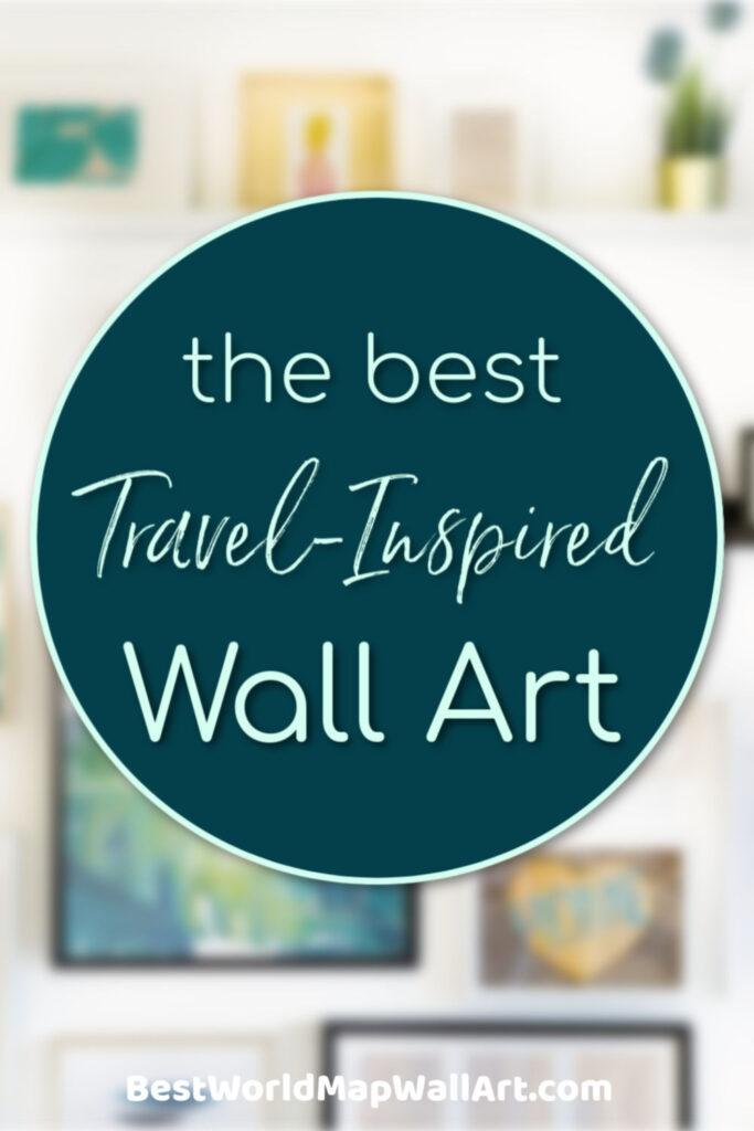 The Best Travel Wall Art by BestWorldMapWallArt.com