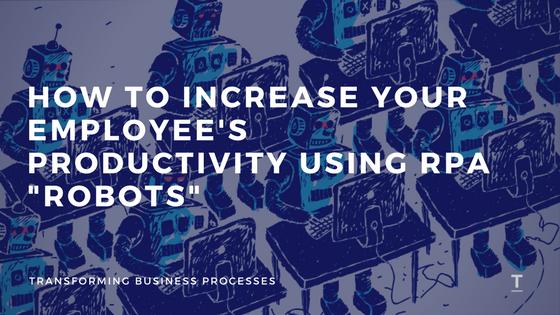 Increase Productivity Using RPA