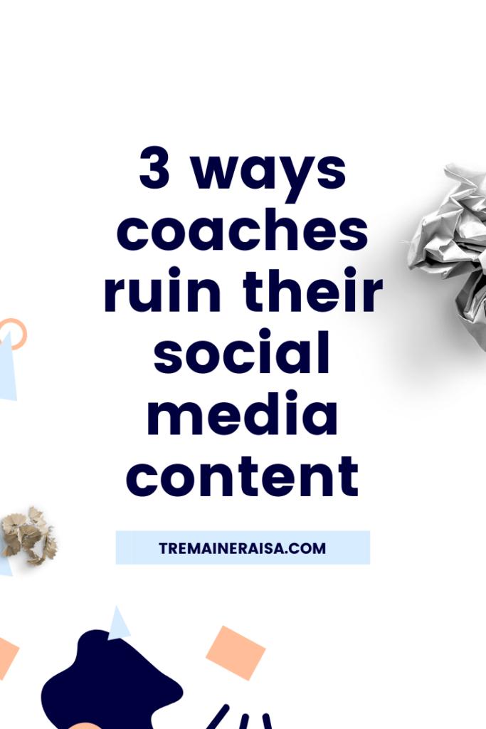 3 Ways coaches ruin their social media content, content tips for coaches, Tremaine Raisa Content Coach, content for coaches