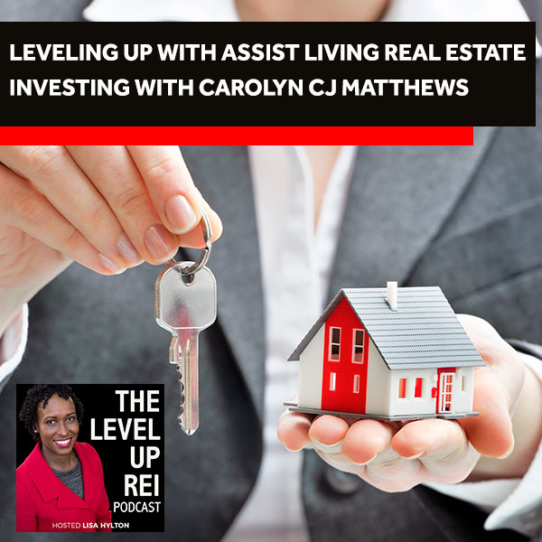 Leveling Up With Assist Living Real Estate Investing With Carolyn CJ Matthews