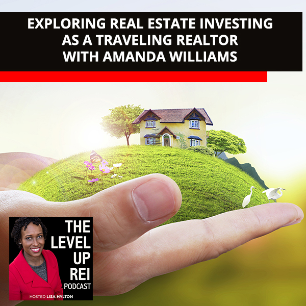 Exploring Real Estate Investing As A Traveling Realtor With Amanda Williams