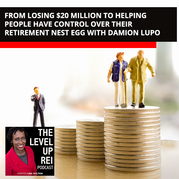 From Losing $20 million To Helping People Have Control Over Their Retirement Nest Egg With Damion Lupo