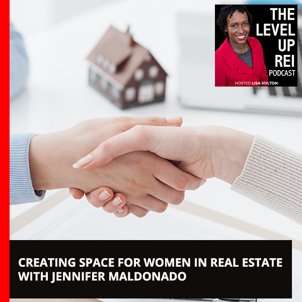 Creating Space For Women In Real Estate With Jennifer Maldonado