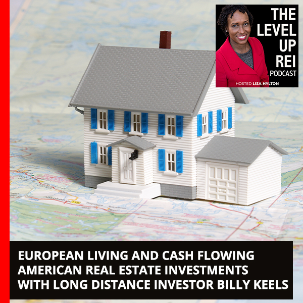 European Living and Cash Flowing American Real Estate Investments with Long Distance Investor Billy Keels
