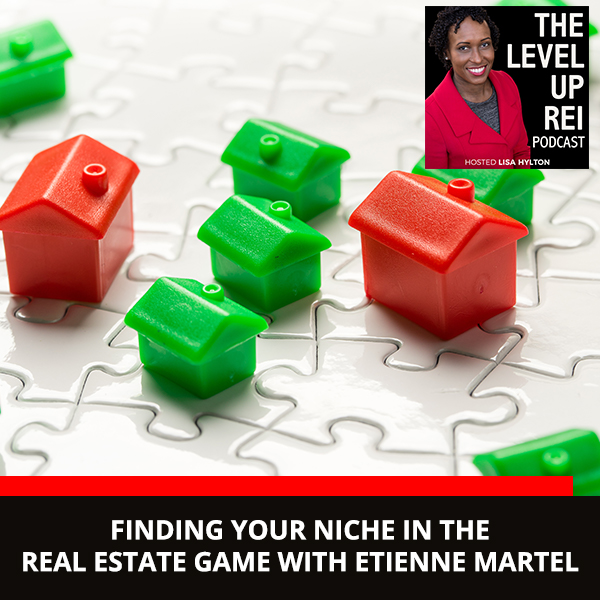 Finding Your Niche In The Real Estate Game With Étienne Martel