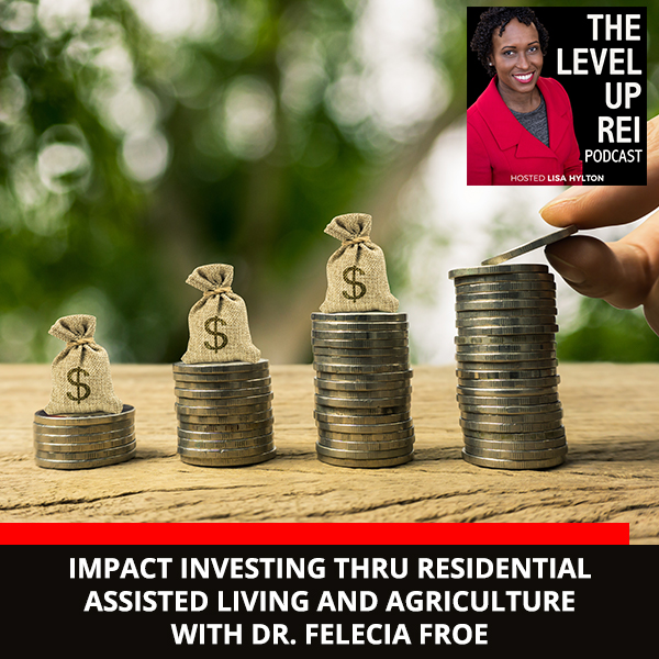 Impact Investing Thru Residential Assisted Living And Agriculture With Dr. Felecia Froe