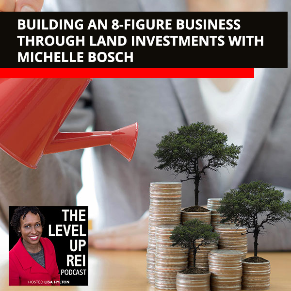 Building An 8-Figure Business Through Land Investments With Michelle Bosch