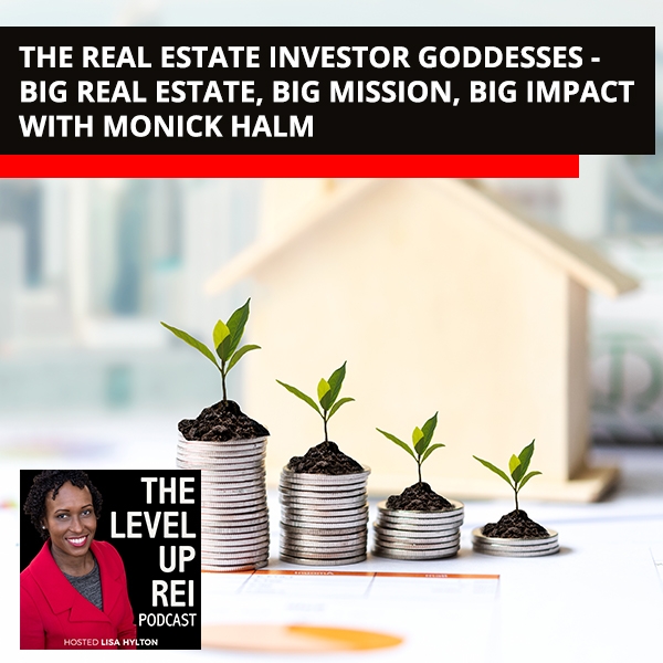 The Real Estate Investor Goddesses – Big Real Estate, Big Mission, Big Impact With Monick Halm