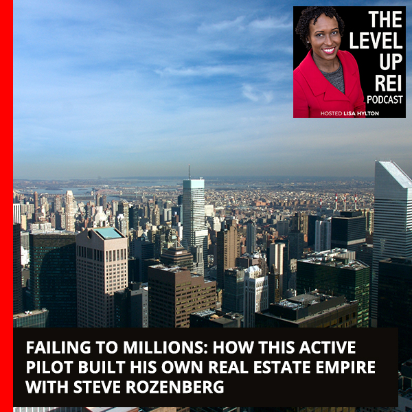 Failing To Millions: How This Active Pilot Built His Own Real Estate Empire With Steve Rozenberg