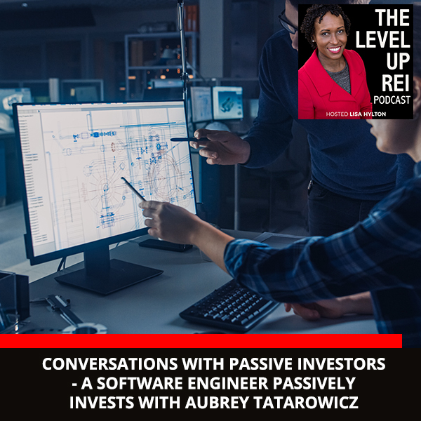 Conversations With Passive Investors – A Software Engineer Passively Invests With Aubrey Tatarowicz