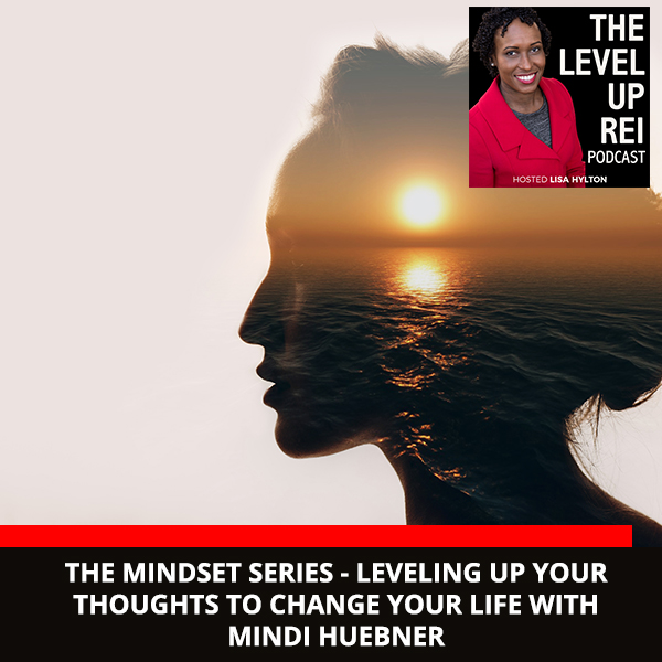 The Mindset Series – Leveling Up Your Thoughts To Change Your Life With Mindi Huebner