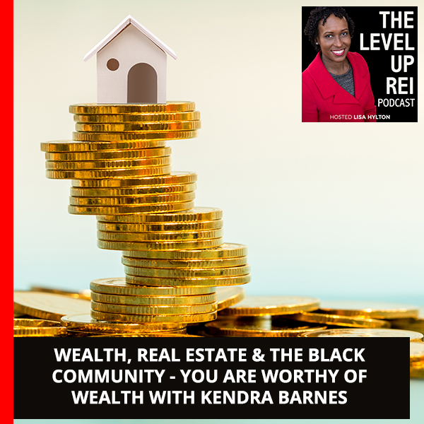 Wealth, Real Estate & The Black Community – You Are Worthy Of Wealth With Kendra Barnes