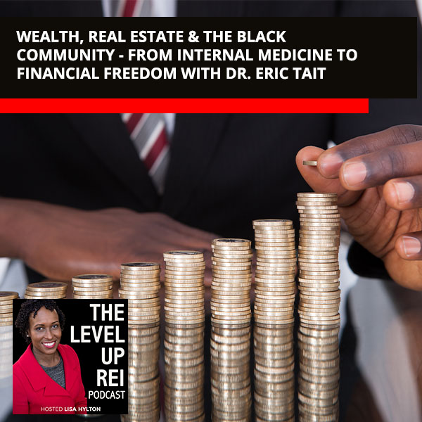 Wealth, Real Estate & The Black Community – From Internal Medicine To Financial Freedom With Dr. Eric Tait
