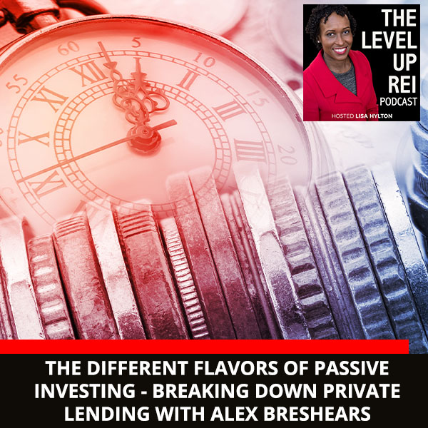 The Different Flavors Of Passive Investing – Breaking Down Private Lending With Alex Breshears