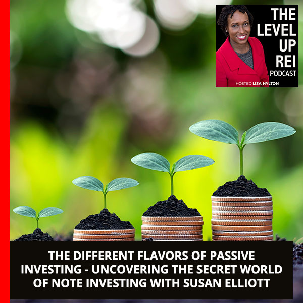 The Different Flavors Of Passive Investing – Uncovering The Secret World Of Note Investing With Susan Elliott