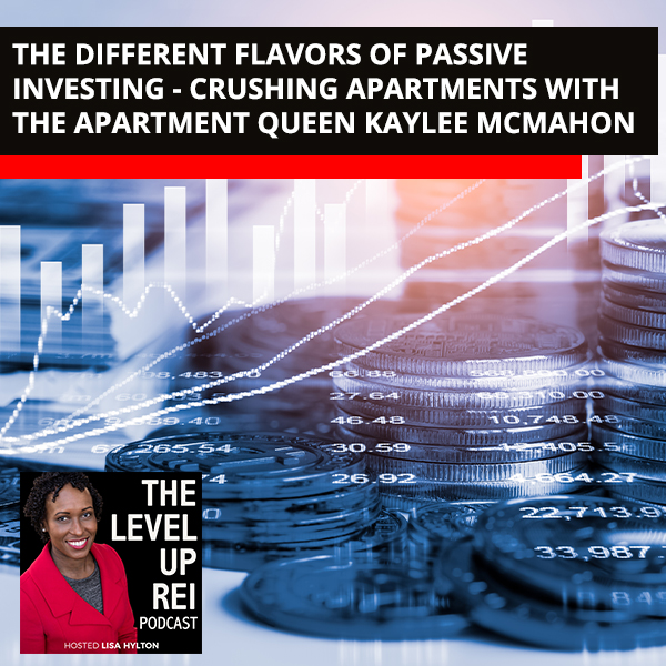 The Different Flavors Of Passive Investing – Crushing Apartments With The Apartment Queen Kaylee McMahon